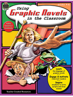 Using graphic novels in the  classroom gr 4-8